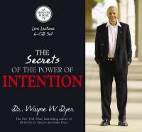 The Secrets of the Power of Intention: Book by Wayne W. Dyer