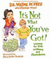 It's Not What You've Got: Book by Wayne Dyer , Kristina Tracy , Stacy Heller Budnick , Stacy Heller Budnick