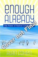 Enough Already: The Power of Radical Contentment:Book by Author-Alan Cohen