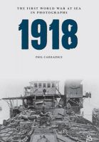 1918: The First World War at Sea in Photographs: Book by Phil Carradice