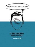 Think Like an Athlete: 57 Ways to Achieve Your Life Goals: Book by David Nicholson