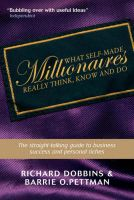 What Self-Made Millionaires Really Think, Know and Do: A Straight-Talking Guide to Business Success and Personal Riches: Book by Richard Dobbins