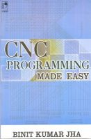 CNC Programming Made Easy: Book by B.K. Jha