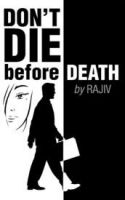 Don't Die before Death:Book by Author-Rajiv Singh
