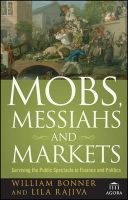 Mobs, Messiahs, and Markets: Surviving the Public Spectacle in Finance and Politics:Book by Author-Will Bonner , Lila Rajiva