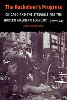 The Racketeer's Progress: Chicago and the Struggle for the Modern American Economy, 1900-1940: Book by Andrew Wender Cohen