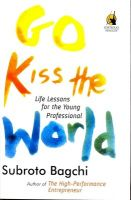 Go Kiss the World: Life Lessons for the Young Professional: Book by Subroto Bagchi