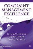 Complaint Management Excellence: Creating Customer Loyalty Through Service Recovery: Book by Sarah Cook