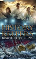 History Keepers: Nightship to China, The: Book by  Damian Dibben