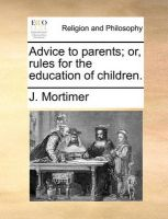 Advice to Parents; Or, Rules for the Education of Children.: Book by J Mortimer