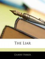 The Liar: Book by Gilbert Parker