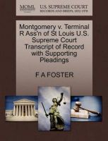 Montgomery V. Terminal R Ass'n of St Louis U.S. Supreme Court Transcript of Record with Supporting Pleadings: Book by F A Foster