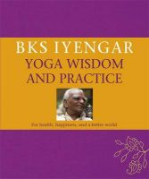 B.K.S. Iyengar Yoga Wisdom and Practice:Book by Author-B. K. S. Iyengar
