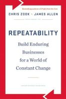 Repeatability: Build Enduring Businesses for a World of Constant Change: Book by Chris Zook,James Allen