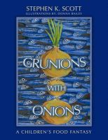 Grunions with Onions: A Children's Food Fantasy: Book by Stephen K. Scott
