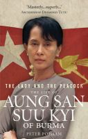 The Lady and the Peacock: The Life of Aung San Suu Kyi of Burma: Book by Peter Popham
