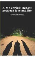 A Maverick Heart : Between love and life: Book by Ravindra Shukla