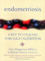 Endometriosis: A Key to Healing Through Nutrition: Book by Michael Vernon