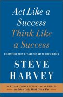 Act Like a Success, Think Like a Success: Discovering Your Gift and the Way to Life's Riches: Book by Steve Harvey