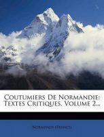 Coutumiers de Normandie: Textes Critiques, Volume 2...: Book by Normandy (France)