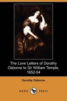 The Love Letters of Dorothy Osborne to Sir William Temple, 1652-54 (Dodo Press): Book by Dorothy Osborne