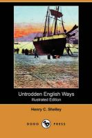 Untrodden English Ways (Illustrated Edition) (Dodo Press): Book by Henry C Shelley