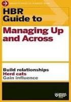 HBR Guide to Managing Up and Across:Book by Author-Harvard Business Review