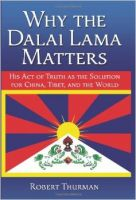 Why the Dalai Lama Matters: His Act of Truth as the Solution for China, Tibet, and the World:Book by Author-Robert Thurman