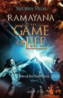 Ramayana: The Game of Life  Book 1: Rise of the Sun Prince: Book by Shubha Vilas
