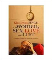 Khushwant Singh On Women, Sex, Love And Lust: Book by Khushwant Singh