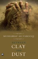 Between Clay and Dust: Book by Musharraf Ali Farooqi