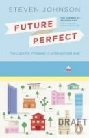 Future Perfect: The Case For Progress In A Networked Age: Book by Steven Johnson