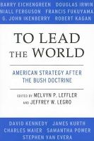 To Lead the World: American Strategy After the Bush Doctrine: Book by Melvyn P. Leffler , Jeffrey W. Legro