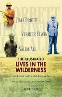 The Illustrated Lives in the Wilderness: Three Classic Indian Autobiographies: Book by Jim Corbett , Verrier Elwin , Salim Ali , S?lim Ali
