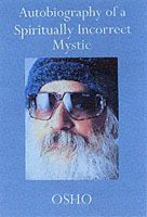Autobiography of a Spiritually Incorrect Mystic: Book by Osho
