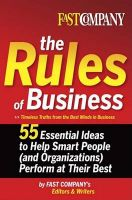 The Rules of Business: 55 Essential Ideas to Help Smart People (and Organizations) Perform at Their Best:Book by Author-Fast Company