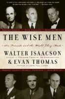 The Wise Men: Six Friends and the World They Made: Acheson, Bohlen, Harriman, Kennan, Lovett, Mccloy: Book by Walter Isaacson