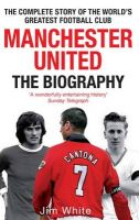 Manchester United: Biography: Book by Jim White