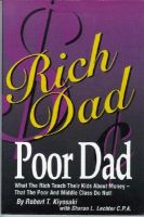 Rich Dad, Poor Dad: What the Rich Teach Their Kids About Money That the Poor and Middle Class Don't: Book by Robert T. Kiyosaki