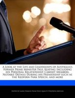 A Look at the Life and Leaderships of Australia's Former Prime Minister Paul Keating Including His Personal Relationship, Cabinet Members, Notable Details During His Premiership Such as the Redfern Park Speech, and More: Book by Laura Vermon