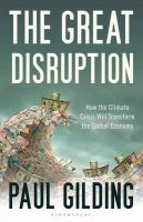The Great Disruption: How the Climate Crisis Will Transform the Global Economy:Book by Author-Paul Gilding
