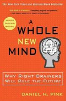 A Whole New Mind: Why Right-brainers Will Rule the Future: Book by Daniel H. Pink