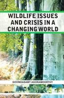Wildlife Issues and Crisis in A Changing World: A Naturalist'S 25 Years Jungle Journey in Asia Africa and South America: Book by Agoramoorthy, Govindasamy
