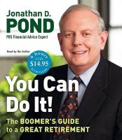 You Can Do It!: The Boomer's Guide to a Great Retirement:Book by Author-Jonathan D Pond,Jonathan D Pond