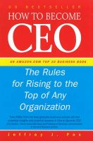 How to Become CEO: The Rules for Rising to the Top of Any Organisation: Book by Jeffrey J. Fox