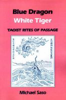 Blue Dragon, White Tiger: Taoist Rites of Passage: Book by Michael Saso