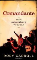 Comandante: Inside Hugo Chavez's Venezuela: Book by Rory Carroll