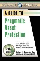 Pragmatic Asset Protection Book: A No-Nonsense Guide on How to Legally and Properly Protect Your Assets: Book by Robert L Sommers