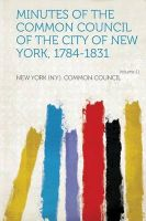 Minutes of the Common Council of the City of New York, 1784-1831 Volume 11