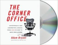 The Corner Office: Indispensable and Unexpected Lessons from CEOs on How to Lead and Succeed: Book by Adam Bryant,Oliver Wyman
